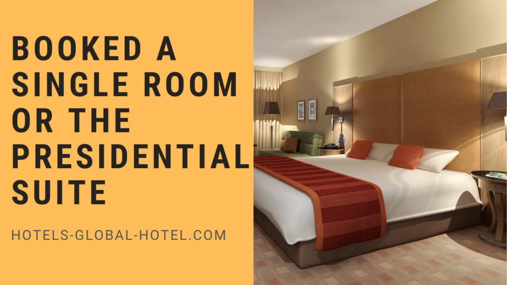 Booked a Single Room or The Presidential Suite